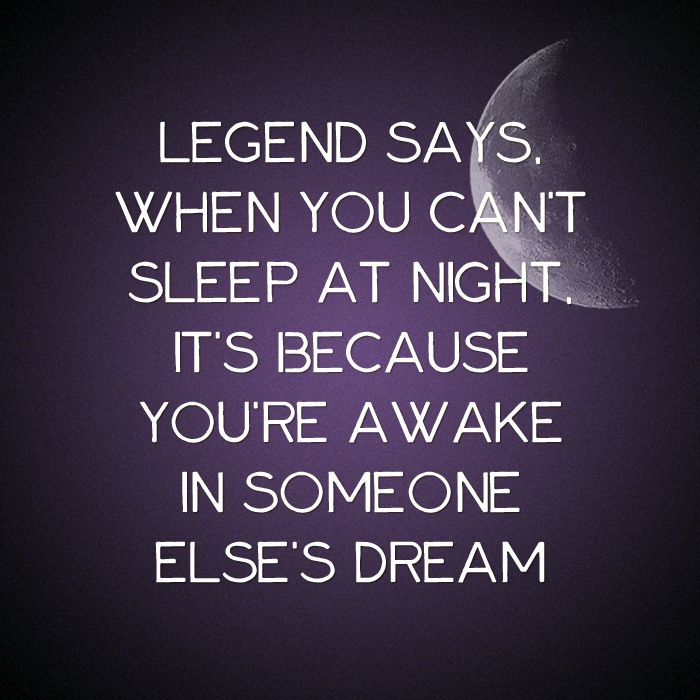 Legend says, when you can't sleep at night, it's because you are awake in someone else's dream.