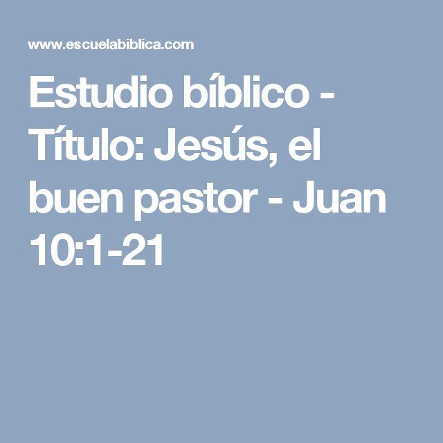 Estudio bíblico - Título: Jesús, el buen pastor - Juan 10:1-21