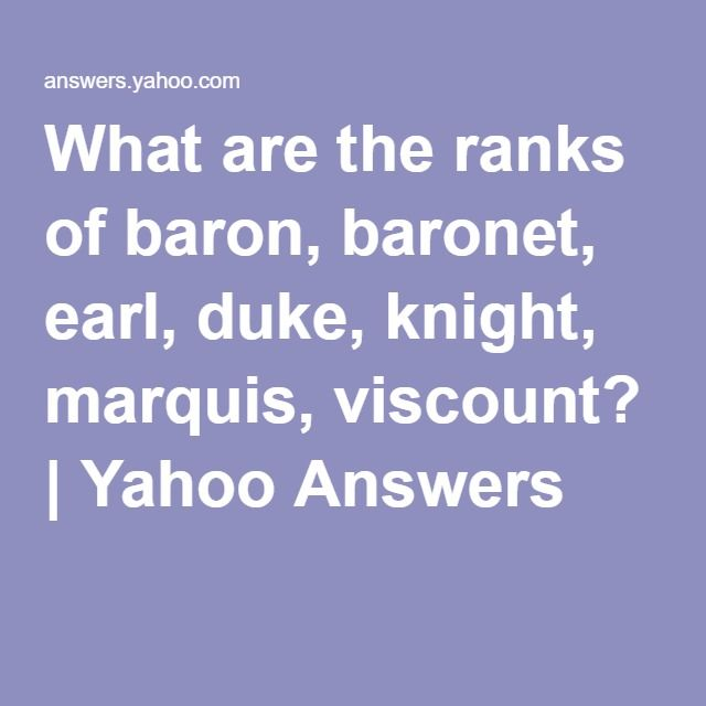 What are the ranks of baron, baronet, earl, duke, knight, marquis, viscount? | Yahoo Answers