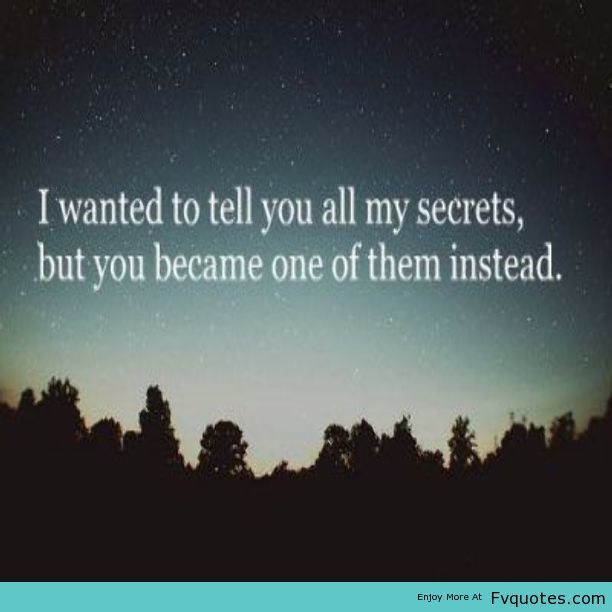 I wanted to tell you all my secrets, but you became one of them instead