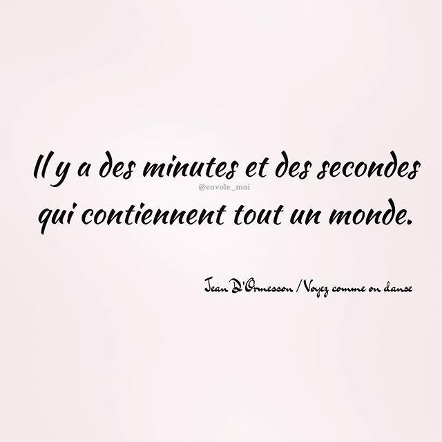 Il y a des minutes et des secondes qui contiennent tout un monde. ✒️ Jean