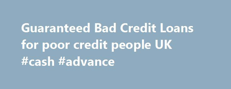 Guaranteed Bad Credit Loans for poor credit people UK #cash #advance http://loans.nef2.com/2017/05/02/guaranteed-bad-credit-loans-for-poor-credit-people-uk-cash-advance/  #bad credit loans uk # Bad Credit Loans What is Bad Credit? Bad credit is a term used to describe bad credit behavior. If you consistently make delayed payments on your loan or credit card, this is more likely to…  Read more