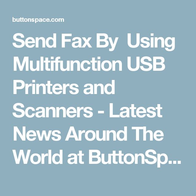 Send Fax By Using Multifunction USB Printers and Scanners - Latest News Around The World at ButtonSpace - Social Media Buttons | Social Network Buttons | Share Buttons