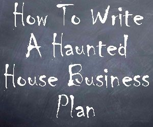 Learn how to write your own business plan for starting your own haunted house business.