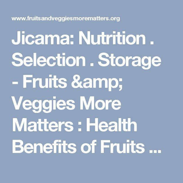 Jicama: Nutrition . Selection . Storage - Fruits & Veggies More Matters : Health Benefits of Fruits & Vegetables