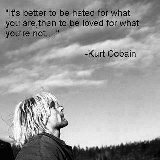 Kurt Cobain - stay true to yourself..x