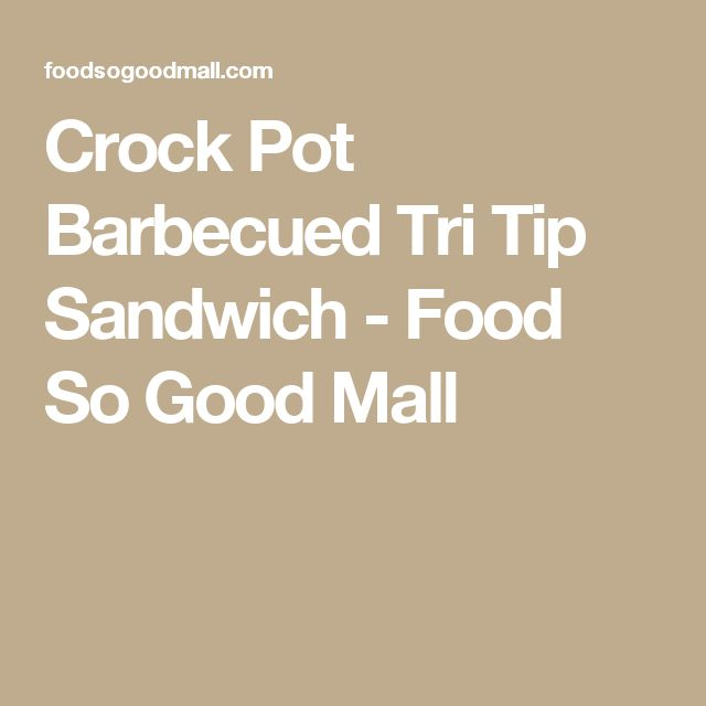 Crock Pot Barbecued Tri Tip Sandwich - Food So Good Mall