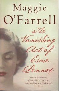 The Vanishing Act of Esme Lennox by Maggie O'Farrell Headline Review 2007 (2006) Trade Paperback 277 pages Historical Fiction  Every now and then you come