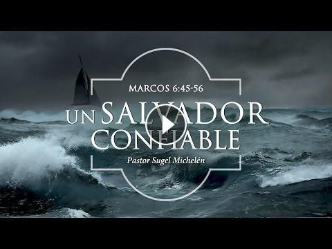 """Un Salvador Confiable"" Marcos 6: 45-56 Ps. Sugel Michelén..."