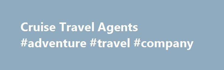 Cruise Travel Agents #adventure #travel #company http://nef2.com/cruise-travel-agents-adventure-travel-company/  #cruise travel agents # Cruise Travel Agents Published January 24, 2013 | By BargainTravel Consumers often wonder why it is useful to use a travel agent when you book your next cruise or vacation. When families are looking for vacation services, Bargain Travel helps all avenues such as flight accommodations and discount cruise packages. Our...