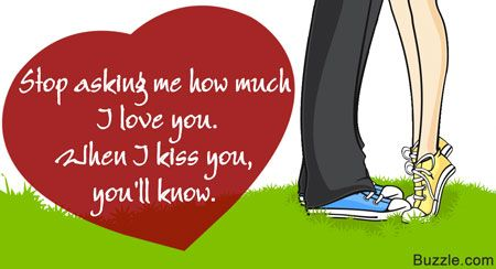 Stop asking me how much I love you. When I kiss you, you'll know.