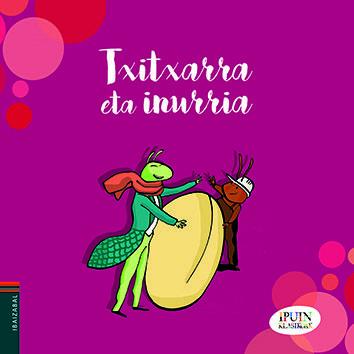 Txitxarra eta inurria | Ibaizabal | ISBN: 978-84-9106-397-1 | Betiko ipuinak haur txikienen eskura.