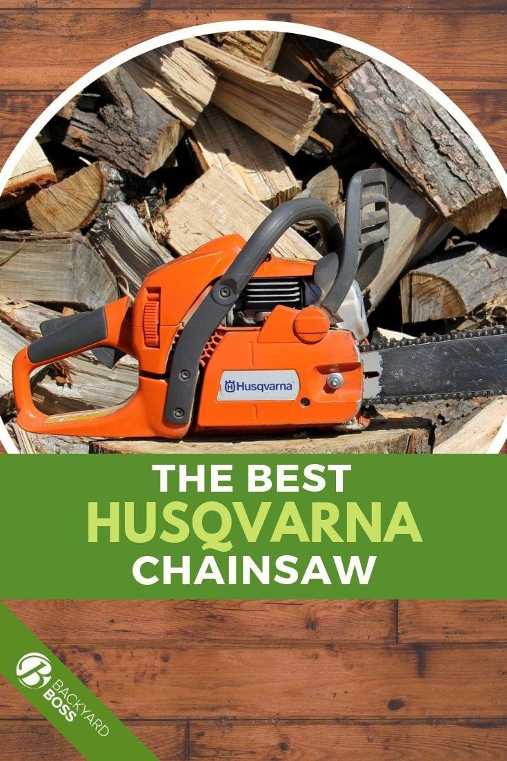 The Top Husqvarna Chainsaw Reviews | Backyard Boss Blog