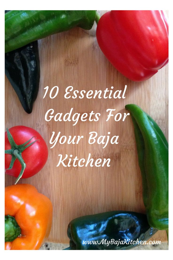 Ten Essential Kitchen Gadgets You Can't Live Without in Baja, Mexico