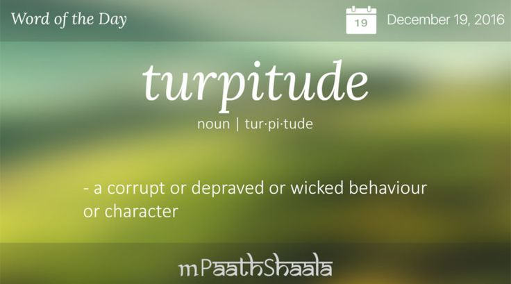 turpitude - Word of the Day