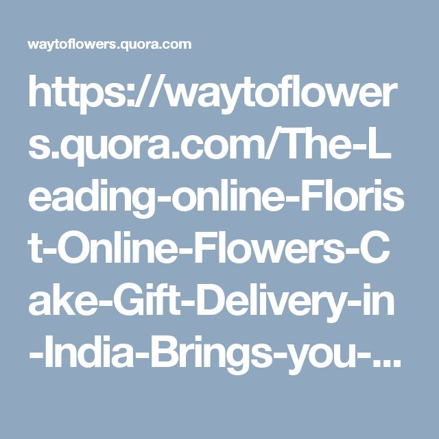 https://waytoflowers.quora.com/The-Leading-online-Florist-Online-Flowers-Cake-Gift-Delivery-in-India-Brings-you-the-new-Online-Bouquet-Facility