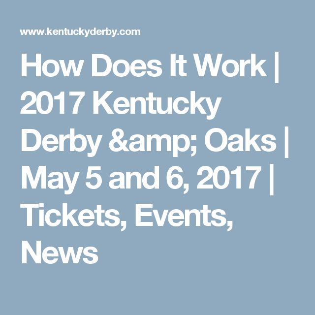 How Does It Work   2017 Kentucky Derby & Oaks     May 5 and 6, 2017     Tickets, Events, News