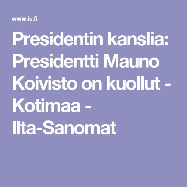 Presidentin kanslia: Presidentti Mauno Koivisto on kuollut - Kotimaa - Ilta-Sanomat