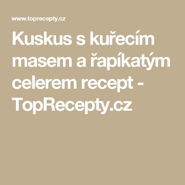 Kuskus s kuřecím masem a řapíkatým celerem recept - TopRecepty.cz