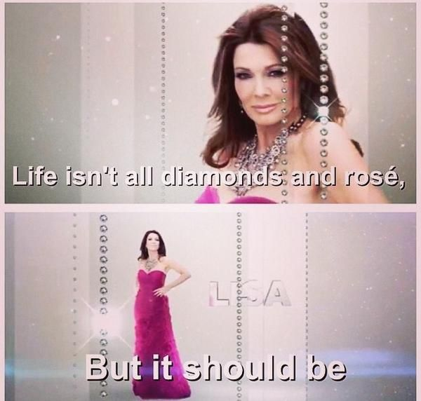 """life isn't all diamonds and rosé but it should be"" - Google Search"