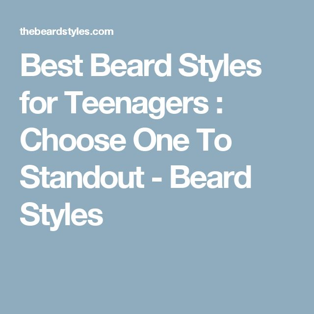 Best Beard Styles for Teenagers : Choose One To Standout - Beard Styles