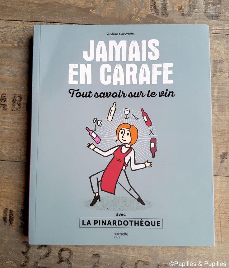 Jamais en carafe - Tout savoir sur le vin - Sandrine Goeyvaerts