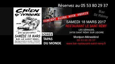 Envie de sortir / N'oubliez pas SAMEDI 18 MARS 2017 soirée CONCERT  MUSIC avec le groupe CHIEN D'IVROGNE Blues Rock Festif à partir de 19h30, CONCERT 21H au Restaurant le Saint Rémy à Montpon-Ménestérol 24700... Soirée TAPAS DU MONDE. Le restaurant le saint Rémy est à saint Rémy sur Lidoire, 05 53 80 29 37, à l'intersection de la départementale 708 et la départementale 33 à 10 minutes de Montpon-Ménestérol 24700 en Dordogne : Bar Restaurant avec grand parking gratuit