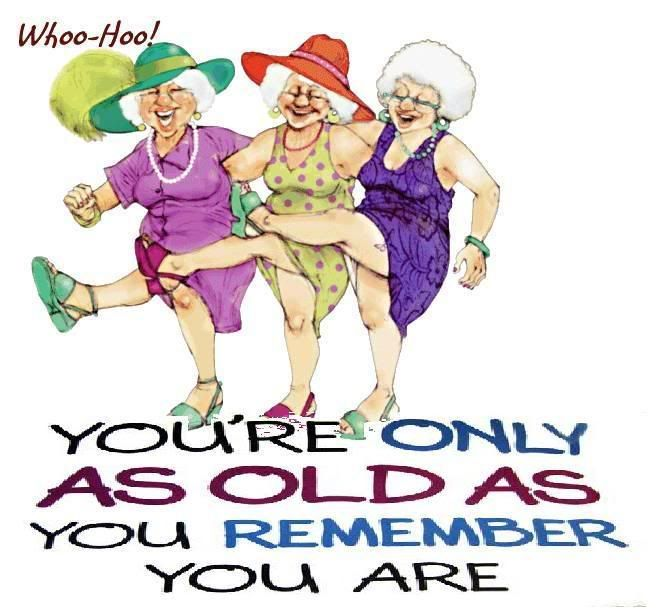 I love it! This is me to a T. I'm not going to grow old gracefully. Life's meant to be lived to the fullest - at least as far as my health will allow me.