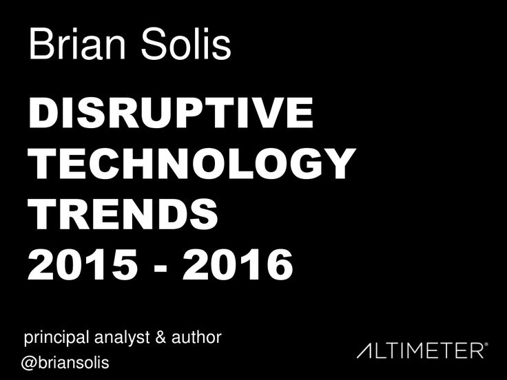 25 Disruptive Technology Trends 2015 - 2016 by Brian Solis via slideshare. The insights here are useful for anyone with a business.