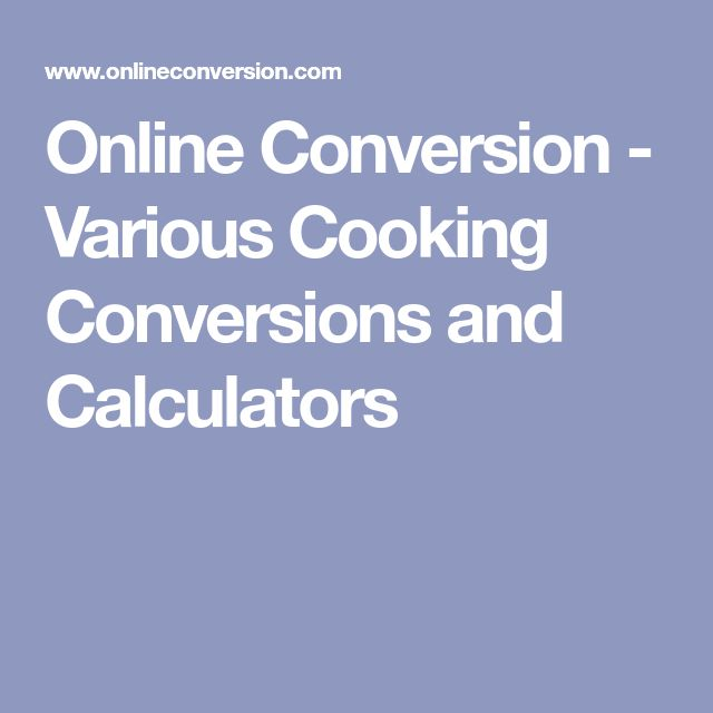 Online Conversion - Various Cooking Conversions and Calculators
