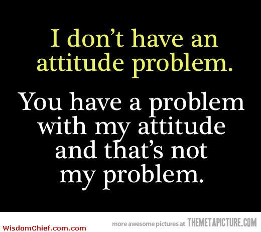 really funny quotes | Don't Have An Attitude Problem Very Funny Quote Nice Picture
