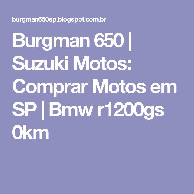 Burgman 650 | Suzuki Motos: Comprar Motos em SP | Bmw r1200gs 0km
