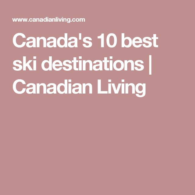 Canada's 10 best ski destinations   Canadian Living
