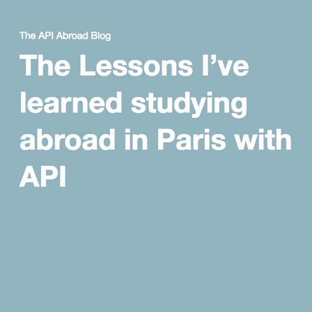 The Lessons I've learned studying abroad in Paris with API
