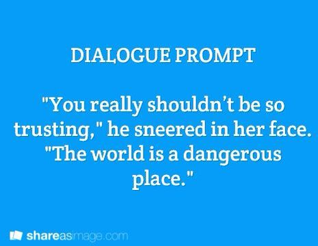 """Prompt -- """"you really shouldn't be so trusting,"""" he sneered in her face. """"the world is a dangerous place"""""""