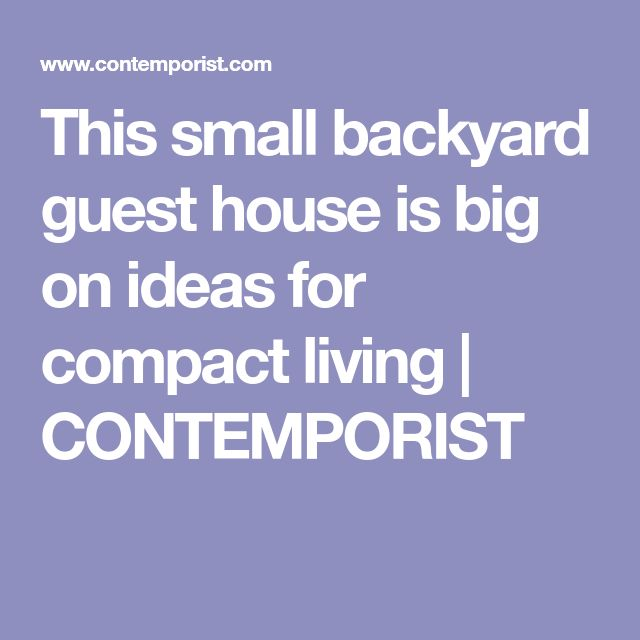 This small backyard guest house is big on ideas for compact living   CONTEMPORIST