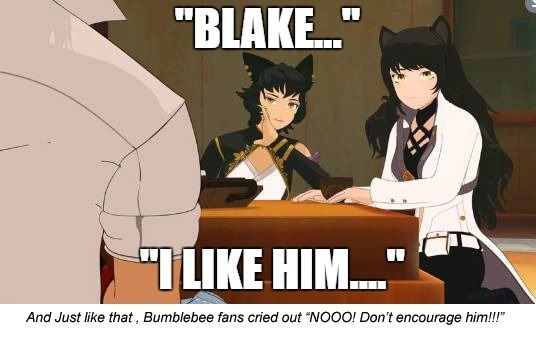 "RWBY ""I like him...."" I honestly don't really think Bummblebee will happen and I like him with her"