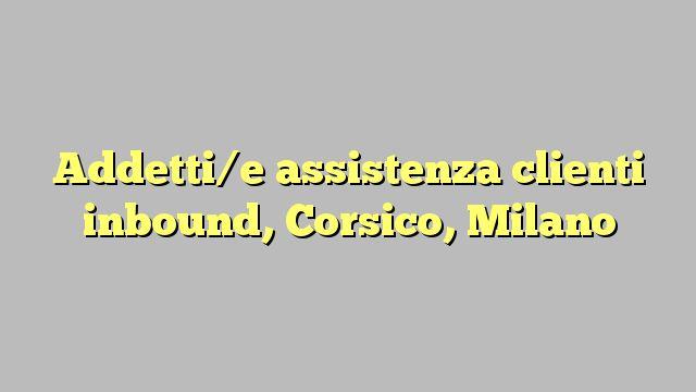 Addetti/e assistenza clienti inbound, Corsico, Milano