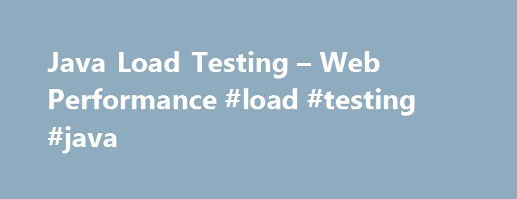 Java Load Testing – Web Performance #load #testing #java http://ghana.remmont.com/java-load-testing-web-performance-load-testing-java/  # Java Load Testing The overwhelming majority of dynamic internet-facing applications are built on garbage collected runtimes such as Java and .NET. Garbage collection is popular because it promotes rapid application development. On the other hand, whenever a system is demonstrating unexpectedly poor performance, the garbage collector invariably surfaces as…