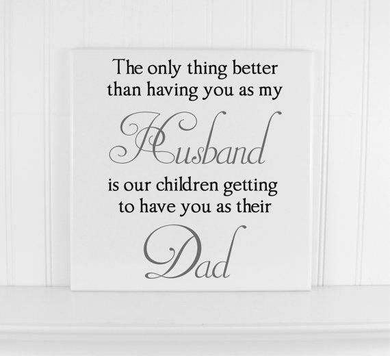 "Personalized Wood Quote Sign - Gift Ideas for Dads or Husbands - Wooden Wall Plaque - ""the Only Thing Better Than Having You As My Husband is Our Children Getting to Have You as Their Dad"" - Home Decor Gift"