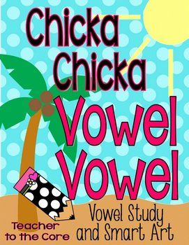 Chicka Chicka Vowel Vowel- I used this and Chicka Chicka Boom Boom to talk about vowels with my first graders!  The Smart Art is adorable!