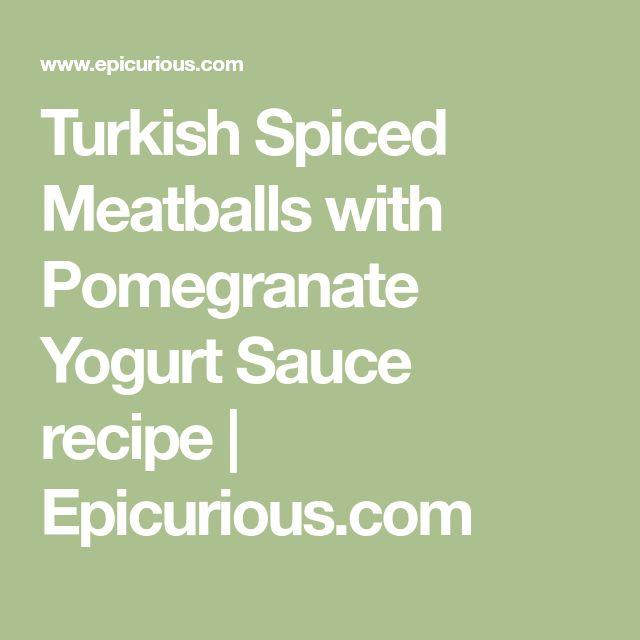 Turkish Spiced Meatballs with Pomegranate Yogurt Sauce recipe | Epicurious.com