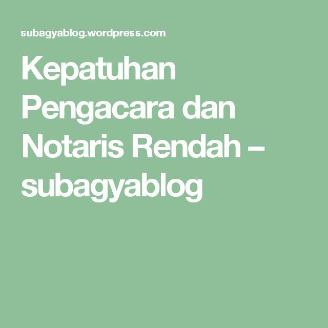 Kepatuhan Pengacara dan Notaris Rendah – subagyablog