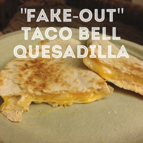 Chicken Quesadilla- Taco Bell