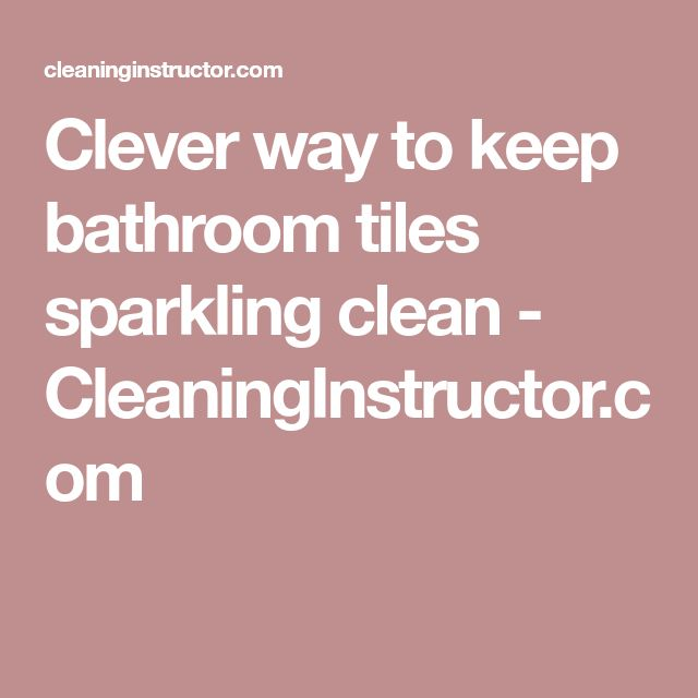 Clever way to keep bathroom tiles sparkling clean - CleaningInstructor.com
