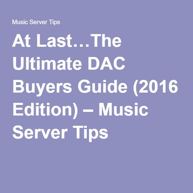 At Last…The Ultimate DAC Buyers Guide (2016 Edition) – Music Server Tips