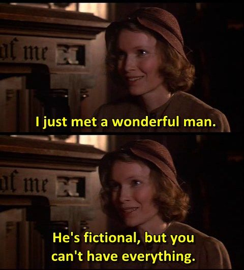 Th Purple Rose of Cairo (1985) I met the most amazing man, he is fictional too!!