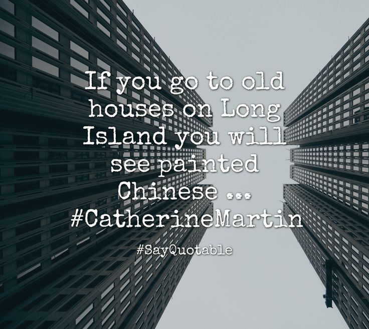 Quotes about If you go to old houses on Long Island you will see painted Chinese ... #CatherineMartin   with images background, share as cover photos, profile pictures on WhatsApp, Facebook and Instagram or HD wallpaper - Best quotes