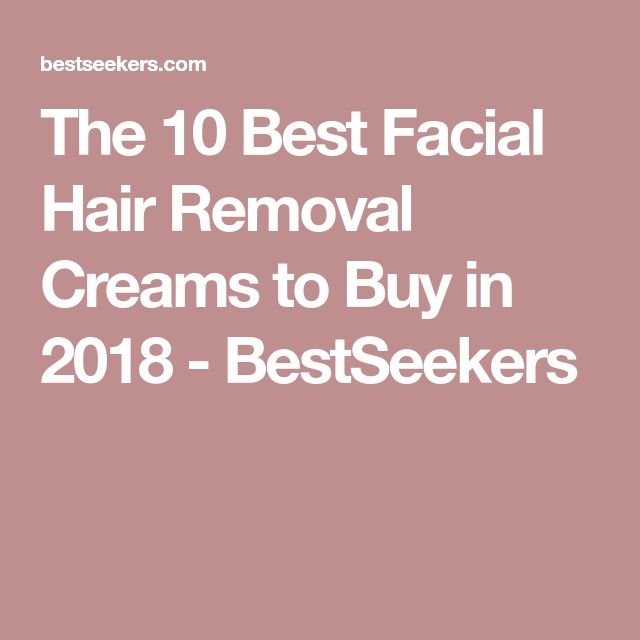 The 10 Best Facial Hair Removal Creams to Buy in 2018 - BestSeekers