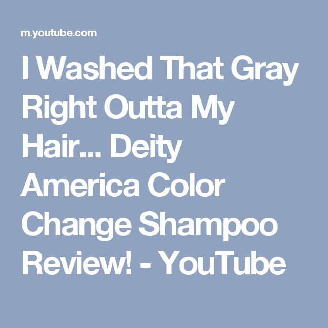 I Washed That Gray Right Outta My Hair... Deity America Color Change Shampoo Review! - YouTube